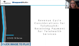 Telehealth Webcast Series Episode 2 - Revenue Cycle Considerations for Telehealth: Receiving Payment for Telehealth Services, Sheppard Mullin and Citrin Cooperman representatives