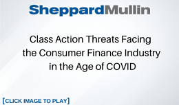 Class Action Threats Facing the Consumer Finance Industry in the Age of COVID