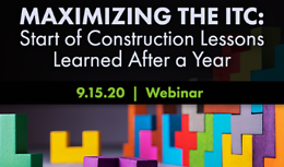 Maximizing the ITC: Start of Construction Lessons Learned After a Year