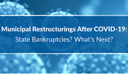 Municipal Restructuring Post COVID 19: State Bankruptcies? What's Next Webinar