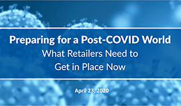 Preparing for a Post-COVID World: What Retailers Need to Get in Place Now