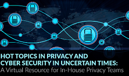 Hot Topics in Privacy and Cyber Security in Uncertain Times: A Virtual Resource for In-House Privacy Teams