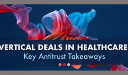 Vertical Deals in Healthcare: Key Antitrust Takeaways