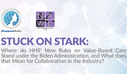 WHLC and NAWL's Webinar - Stuck on Stark: Where do HHS' New Rules on Value-Based Care Stand under the Biden Administration, and What does that Mean for Collaboration in the Industry?